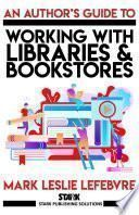 An Author's Guide to Working with Libraries and Bookstores