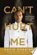 Can't Hurt Me: Master Your Mind and Defy the Odds - David Goggins