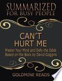 Can't Hurt Me - Summarized for Busy People: Master Your Mind and Defy the Odds: Based on the Book by David Goggins