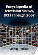 Encyclopedia of Television Shows, 1925 Through 2007: A-E