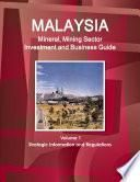 Malaysia Mineral, Mining Sector Investment and Business Guide Volume 1 Strategic Information and Regulations
