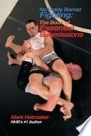 No Holds Barred Fighting: The Book of Essential Submissions