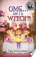 OMG... Am I a Witch?!