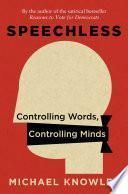 Speechless: Controlling Words, Controlling Minds - Michael Knowles