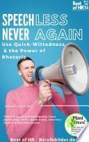 Speechless – Never Again! Use Quick-Wittedness & the Power of Rhetoric