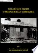 The Illustrated History of American Military Commissaries: The Defense Commissary Agency and its predecessors, 1775-1988